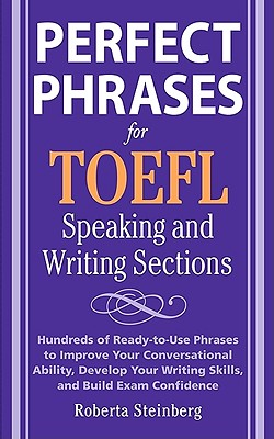 Perfect Phrases for the TOEFL Writing and Speaking Sections By Steinberg, Roberta/ Sanders (COR)